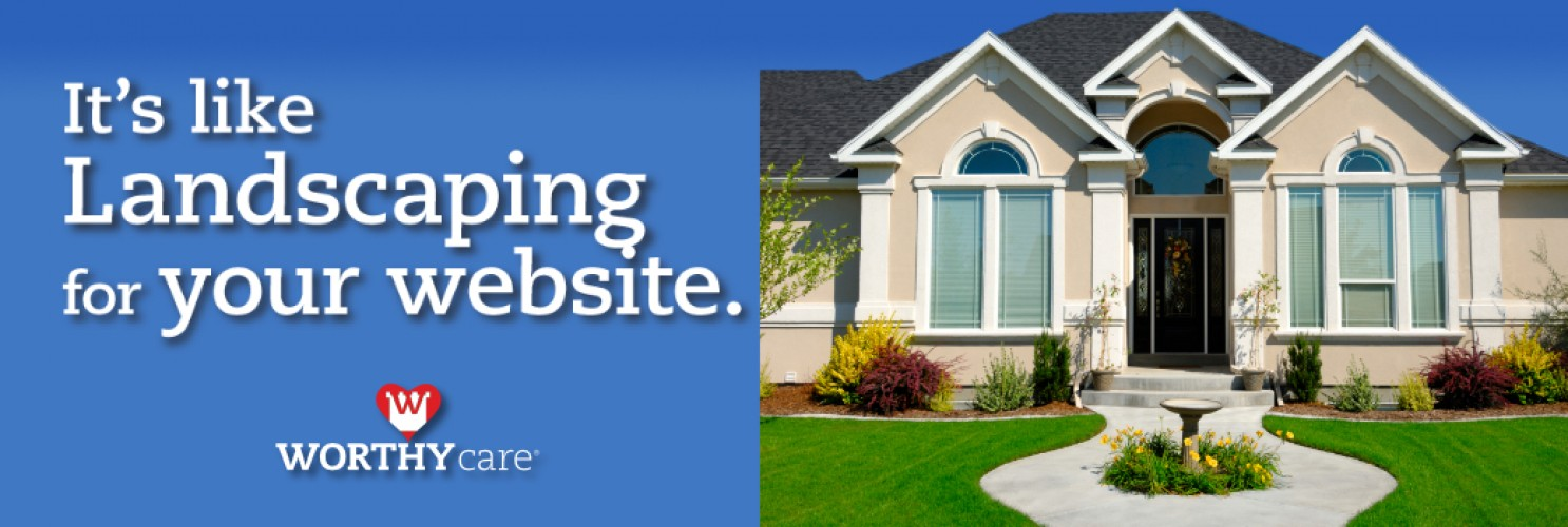Worthy Care, It's like landscaping for your website.